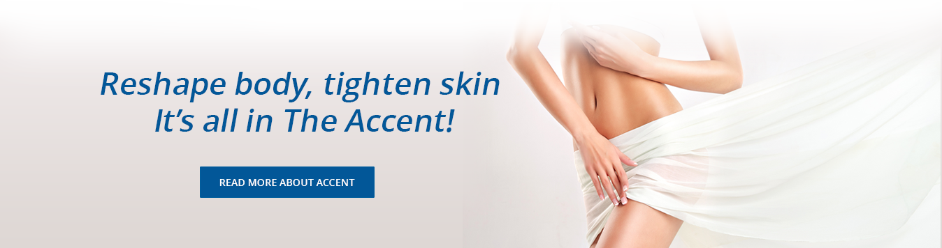 Reshape body, tighten skin – It's all in The Accent!  At Beer Dermatology West Palm Beach